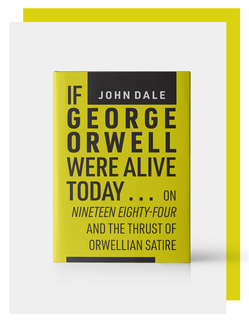 John Dale, If George Orwell were alive today